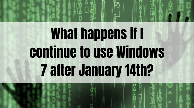 What happens if I continue to use Windows 7 after January 14th?