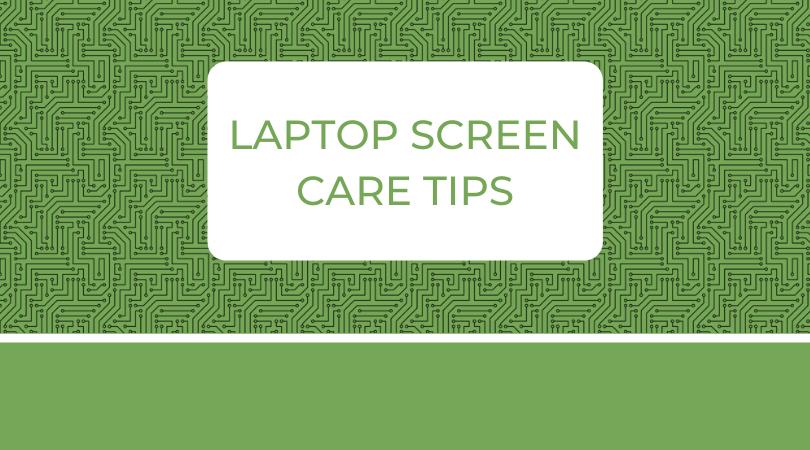 Laptop Screen Care Tips