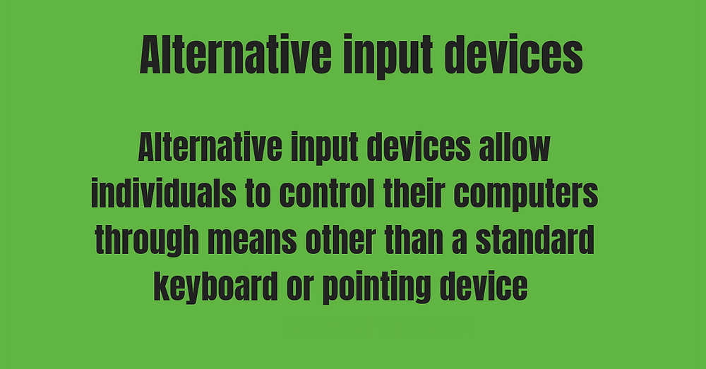 Alternative input devices allow individuals to control their computers through means other than a standard keyboard or pointing device