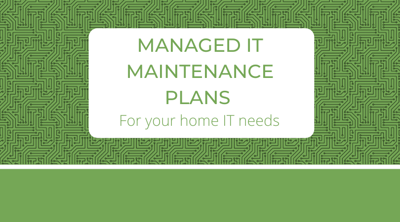 Managed IT Maintenance Plans for your home IT needs