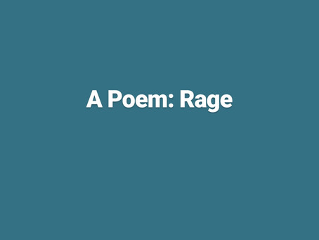 A poem: Rage