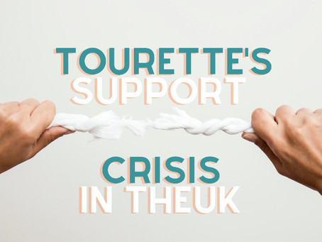 The Current Crisis for Children & Adults with Tourette's Syndrome - Join your local Campaign!