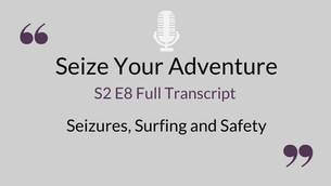 S2 E8 Surfing, Seizures and Safety (AUTO TRANSCRIBED)