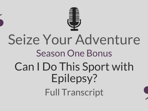 S1 Bonus: Can I Do Adventure Sports with Epilepsy? (Full Transcript)