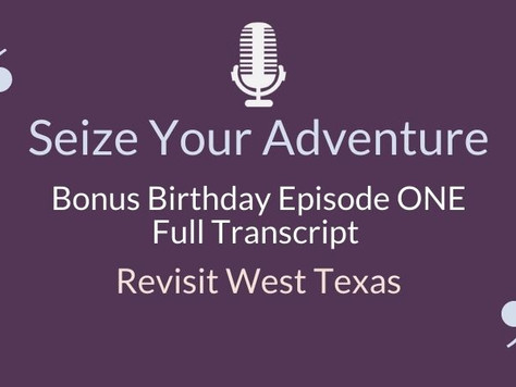 BONUS Birthday Episode:  Revisit West Texas (FULL TRANSCRIPT)