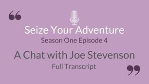 S1 E4: A Chat with Joe Stevenson (Full Transcript)