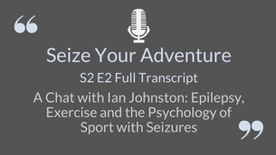 S2 E2 Ian Johnston: Epilepsy, Exercise, and the Psychology of Sport with Seizures (FULL TRANSCRIPT)