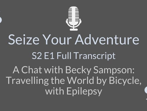S2 E1 A Chat with Becky Sampson: Travelling the World by Bicycle, with Epilepsy (FULL TRANSCRIPT)