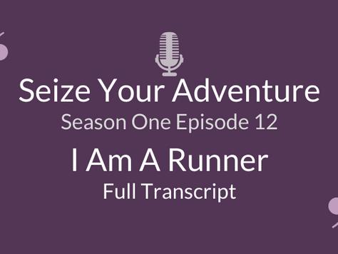 S1 E12: I Am a Runner (Full Transcript)