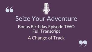 BONUS Birthday Episode:  A Change or Track (FULL TRANSCRIPT)