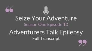 S1 E10: Adventurers Talk Epilepsy (Full Transcript)