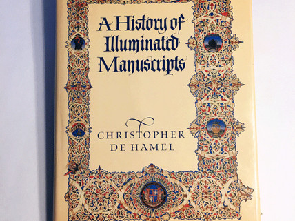 "Spreading the Word – A Review of ""A History of Illuminated Manuscripts"" by Christopher de Hamel"