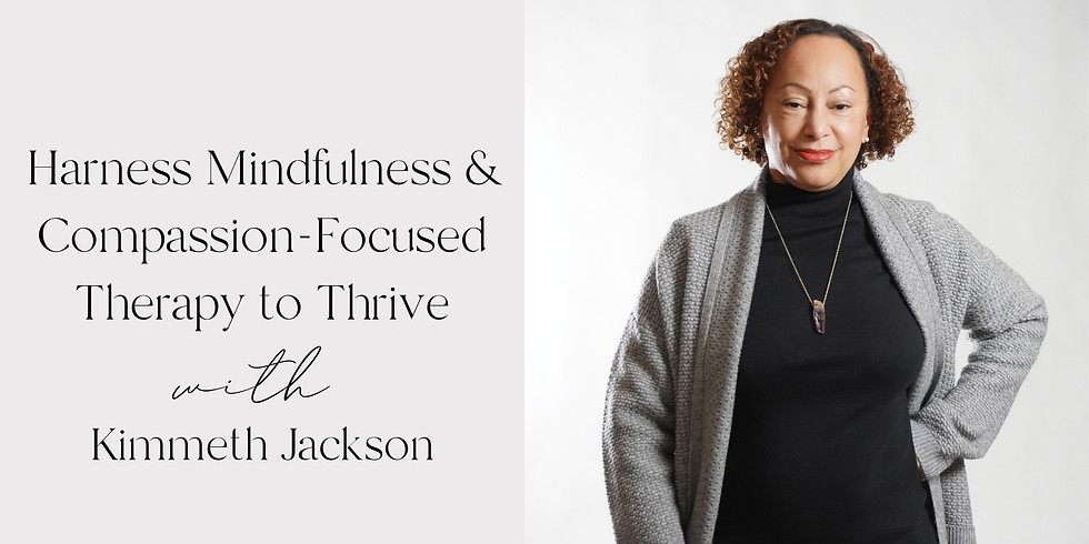Harness Mindfulness & Compassion-Focused Therapy to Thrive