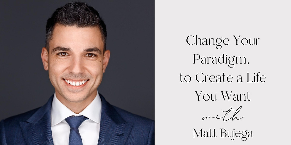 Change Your Paradigm, to Create a Life You Want with Matt Bugeja