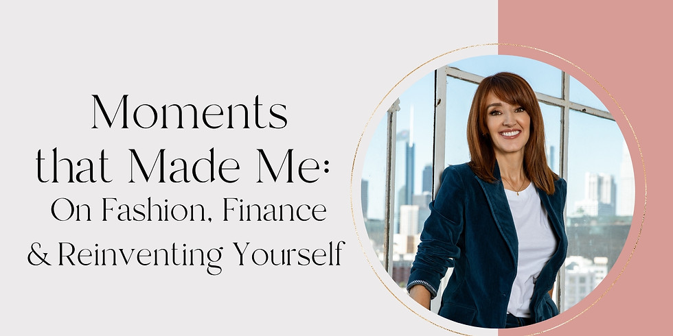 Moments that Made Me: On Fashion, Finance & Reinventing Yourself