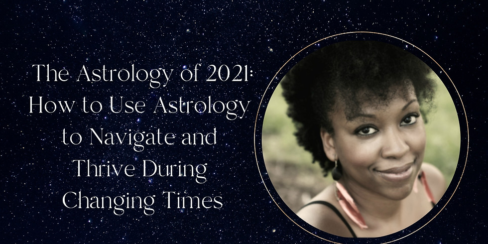 The Astrology of 2021: How to use Astrology to Navigate and Thrive During Changing Times