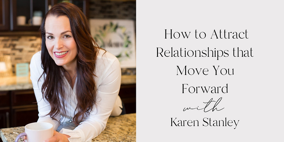 How to Attract Relationships that Move You Forward with Karen Stanley