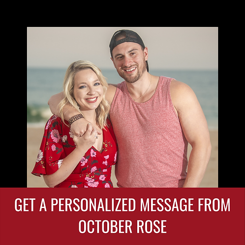 PERSONALIZED VIDEO MESSAGE FROM OCTOBER ROSE