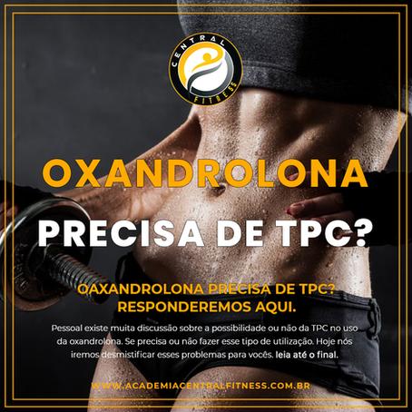 OXANDROLONA PRECISA DE TPC?