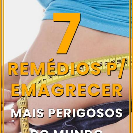 OS 7 REMÉDIOS PARA EMAGRECER MAIS PERIGOSOS DO MUNDO