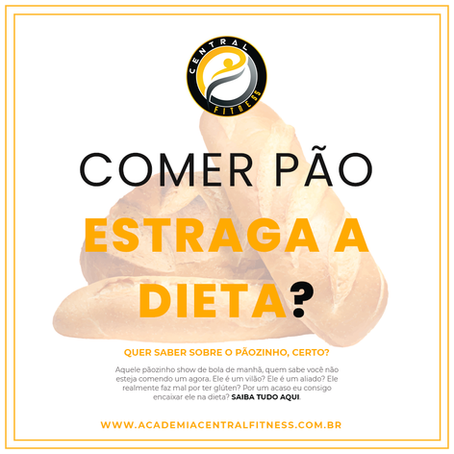 COMER PÃO ESTRAGA A DIETA?