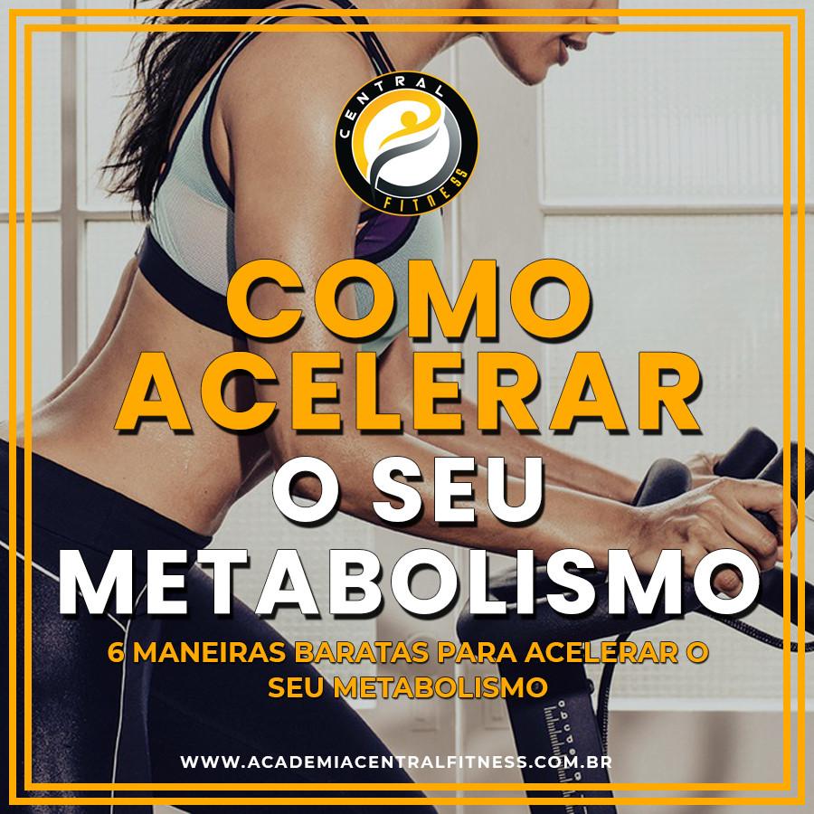 COMO ACELERAR O SEU METABOLISMO: 6 MANEIRAS FORMAS RÁPIDAS E BARATAS