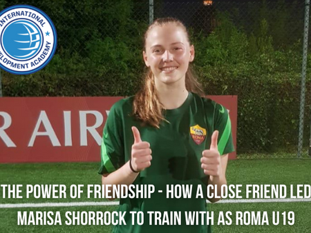 The Power of Friendship - How A Close Friend Led Marisa Shorrock to Train with AS Roma U19