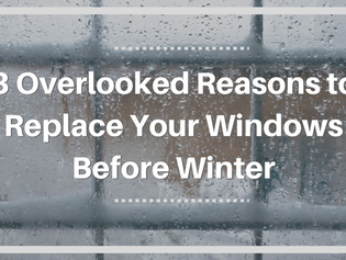3 Overlooked Reasons to Replace Windows Before Winter