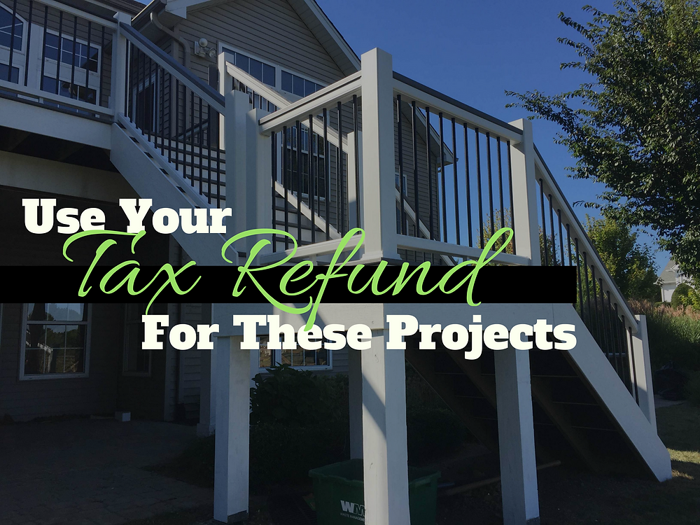 "Cover Photo for Article. Has picture of deck in the background with phrase ""Use Your Tax Refund For These Projects"""