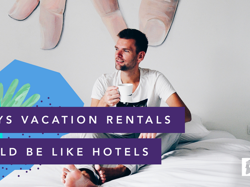 5 Ways Vacation Rentals Should Be Like Hotels