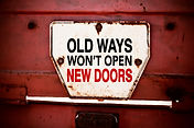 Old Ways Won't Open New Doors. Motivatio