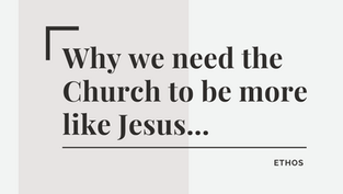 Why We Need the Church to Look More Like Jesus