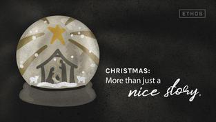Christmas: More Than a Nice Story