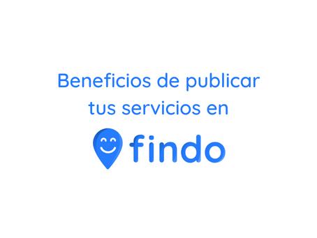 Beneficios de publicar tus servicios en Findo