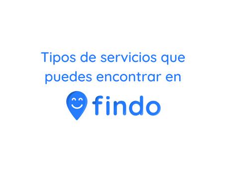 Tipos de servicios que puedes encontrar en Findo