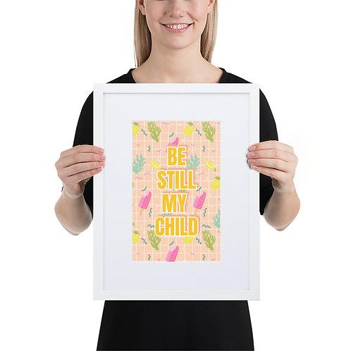 Framed Matte Art - BE STILL MY CHILD