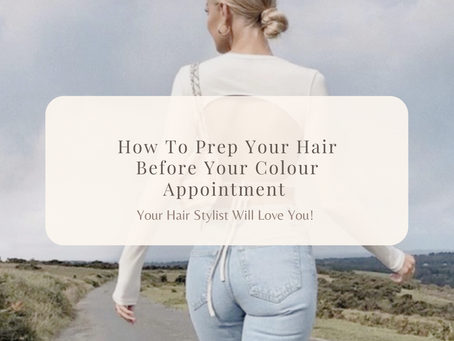 HOW TO PREP YOUR HAIR SO YOUR HAIRSTYLIST LOVES YOU