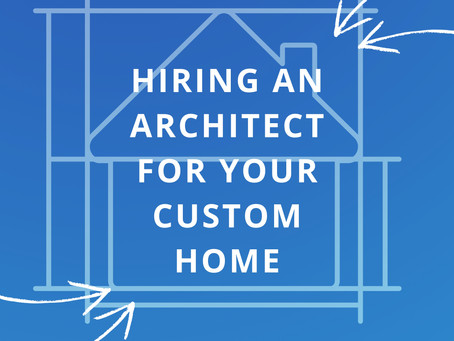 Hiring An Architect For Your Custom Home