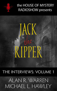 Jack the Ripper: The Interviews Volume 1