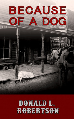 Because Of A Dog by Donald L. Robertson