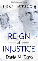 Reign of Injustice: The Cal Harris Story by David M. Beers