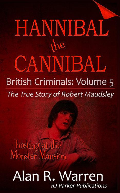 Hannibal the Cannibal: True Story of Robert Maudsley  (British Criminals 5)