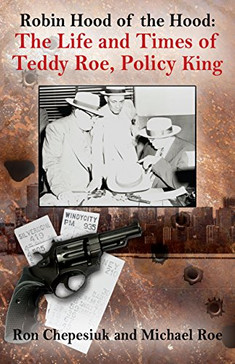 Robin Hood of the Hood: The Life and Times of Teddy Roe, Policy King