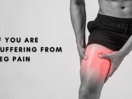IF YOU ARE SUFFERING FROM LEG PAIN