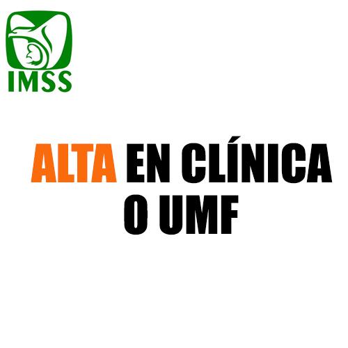 Alta en clínica o UMF