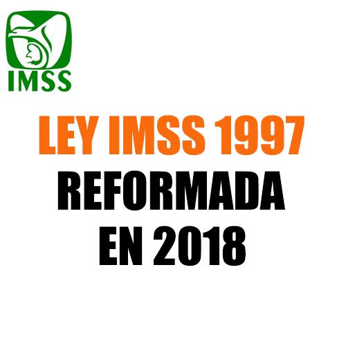Ley IMSS 1997 Reformada 2018
