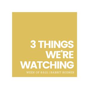 Three Things We're Watching