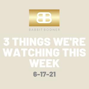 Three Things We're Watching This Week:
