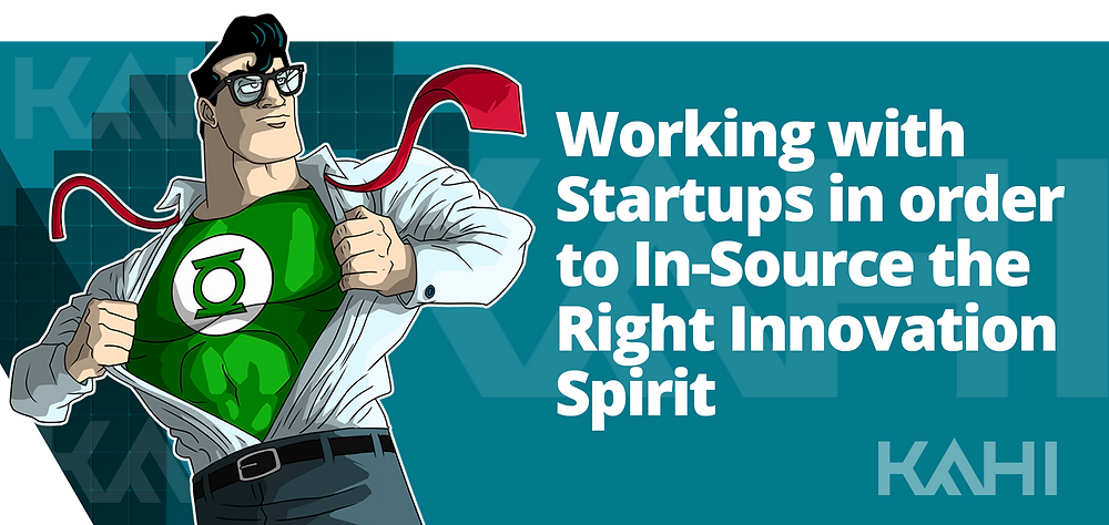 Working with Startups in order to In-Source the Right Innovation Spirit
