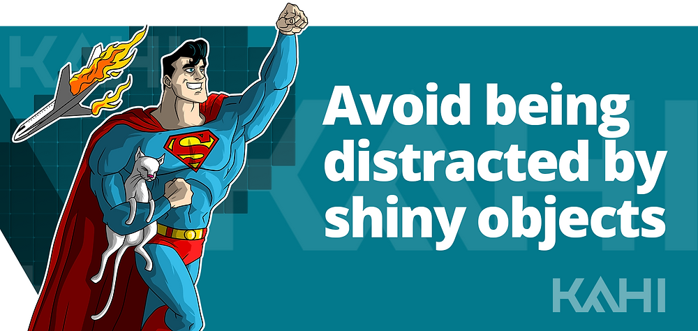 Avoid being distracted by shiny objects